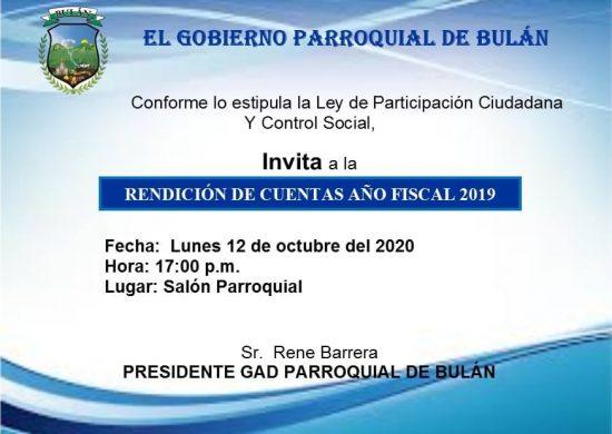 En cumplimiento al artículo 90 de la Ley de Participación Ciudadana y Control Social los integrantes el GAD Parroquial de Bulán se complacen en invitar a Ud. al evento de RENDICIÓN DE CUENTAS DEL AÑOS FISCAL 2019, el mismo que se llevará a cabo el día lunes 12 de octubre del 2020, en el salón parroquial a las 17h00.